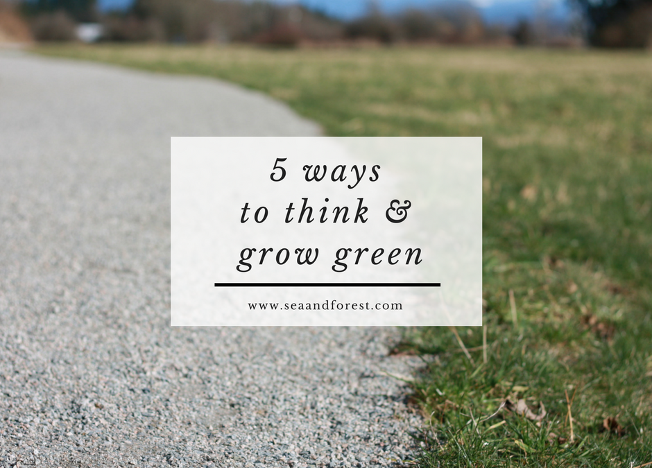 5 Ways to Think and Grow Green